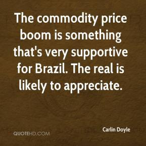 The commodity price boom is something that's very supportive for Brazil. The real is likely to appreciate.
