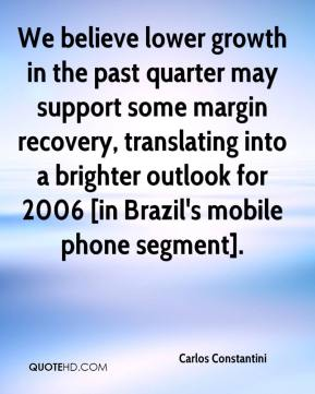 Carlos Constantini - We believe lower growth in the past quarter may support some margin recovery, translating into a brighter outlook for 2006 [in Brazil's mobile phone segment].