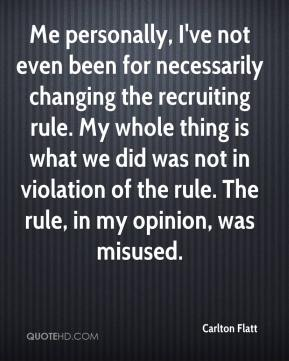 Carlton Flatt - Me personally, I've not even been for necessarily changing the recruiting rule. My whole thing is what we did was not in violation of the rule. The rule, in my opinion, was misused.