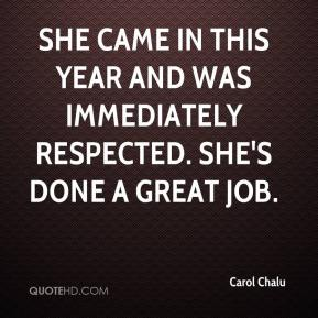 Carol Chalu - She came in this year and was immediately respected. She's done a great job.