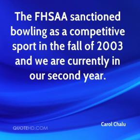 Carol Chalu - The FHSAA sanctioned bowling as a competitive sport in the fall of 2003 and we are currently in our second year.