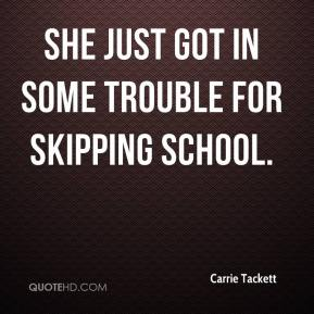Carrie Tackett - She just got in some trouble for skipping school.