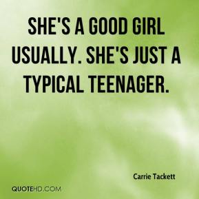 Carrie Tackett - She's a good girl usually. She's just a typical teenager.