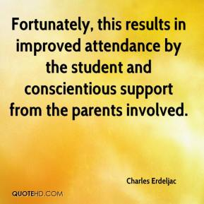 Charles Erdeljac - Fortunately, this results in improved attendance by the student and conscientious support from the parents involved.