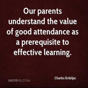 Charles Erdeljac - Our parents understand the value of good attendance as a prerequisite to effective learning.