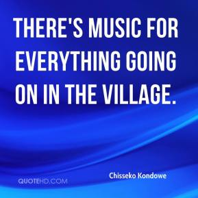 There's music for everything going on in the village.