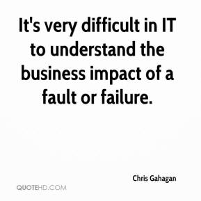Chris Gahagan - It's very difficult in IT to understand the business impact of a fault or failure.