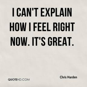 Chris Harden - I can't explain how I feel right now. It's great.