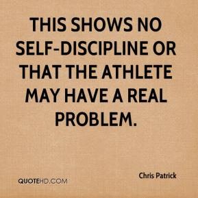Chris Patrick - This shows no self-discipline or that the athlete may have a real problem.