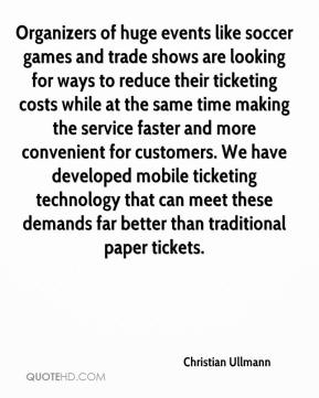 Christian Ullmann - Organizers of huge events like soccer games and trade shows are looking for ways to reduce their ticketing costs while at the same time making the service faster and more convenient for customers. We have developed mobile ticketing technology that can meet these demands far better than traditional paper tickets.