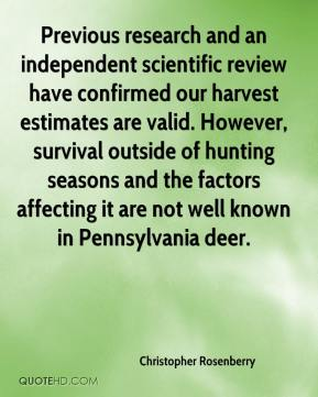 Christopher Rosenberry - Previous research and an independent scientific review have confirmed our harvest estimates are valid. However, survival outside of hunting seasons and the factors affecting it are not well known in Pennsylvania deer.