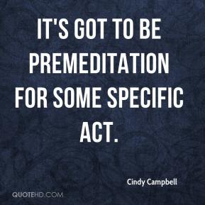 Cindy Campbell - It's got to be premeditation for some specific act.