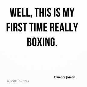 Clarence Joseph - Well, this is my first time really boxing.