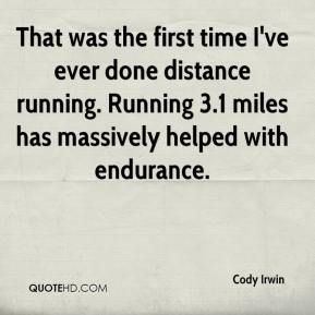 Cody Irwin - That was the first time I've ever done distance running. Running 3.1 miles has massively helped with endurance.