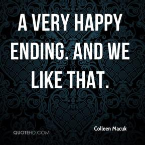 Colleen Macuk - A very happy ending. And we like that.