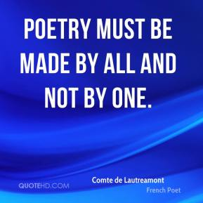 Comte de Lautreamont - Poetry must be made by all and not by one.