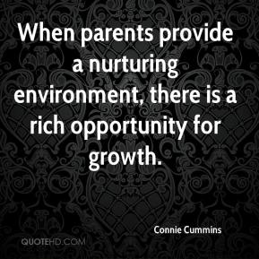 Connie Cummins - When parents provide a nurturing environment, there is a rich opportunity for growth.