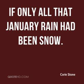 Corie Stone - If only all that January rain had been snow.