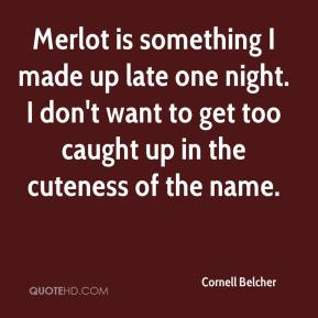 Cornell Belcher - Merlot is something I made up late one night. I don't want to get too caught up in the cuteness of the name.