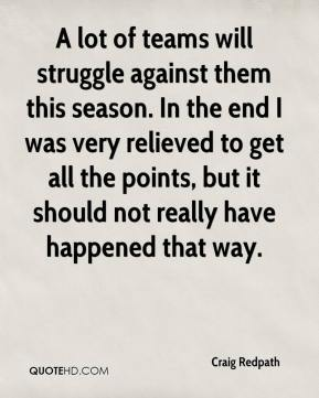 Craig Redpath - A lot of teams will struggle against them this season. In the end I was very relieved to get all the points, but it should not really have happened that way.