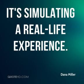 It's simulating a real-life experience.