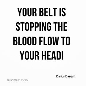 Darius Danesh - Your belt is stopping the blood flow to your head!