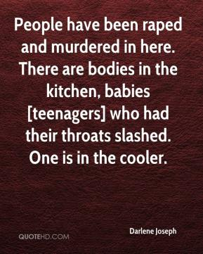 Darlene Joseph - People have been raped and murdered in here.