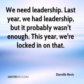 Darrelle Revis - We need leadership. Last year, we had leadership, but it probably wasn't enough. This year, we're locked in on that.