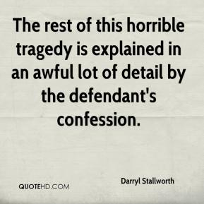 Darryl Stallworth - The rest of this horrible tragedy is explained in an awful lot of detail by the defendant's confession.