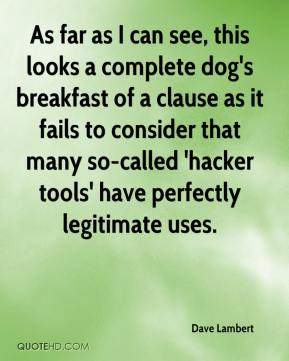 Dave Lambert - As far as I can see, this looks a complete dog's breakfast of a clause as it fails to consider that many so-called 'hacker tools' have perfectly legitimate uses.