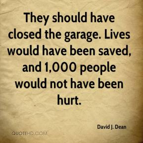David J. Dean - They should have closed the garage. Lives would have been saved, and 1,000 people would not have been hurt.