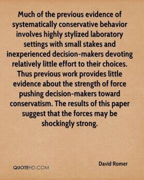 David Romer - Much of the previous evidence of systematically conservative behavior involves highly stylized laboratory settings with small stakes and inexperienced decision-makers devoting relatively little effort to their choices. Thus previous work provides little evidence about the strength of force pushing decision-makers toward conservatism. The results of this paper suggest that the forces may be shockingly strong.