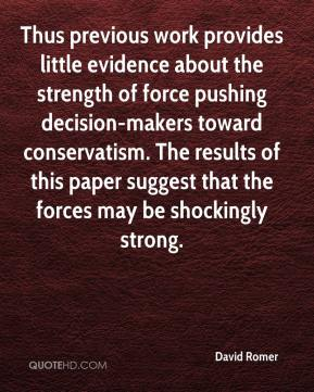 David Romer - Thus previous work provides little evidence about the strength of force pushing decision-makers toward conservatism. The results of this paper suggest that the forces may be shockingly strong.