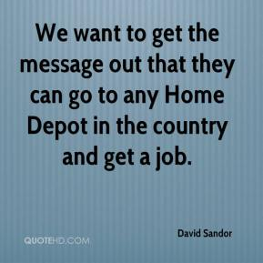 David Sandor - We want to get the message out that they can go to any Home Depot in the country and get a job.