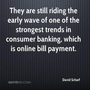 David Scharf - They are still riding the early wave of one of the strongest trends in consumer banking, which is online bill payment.