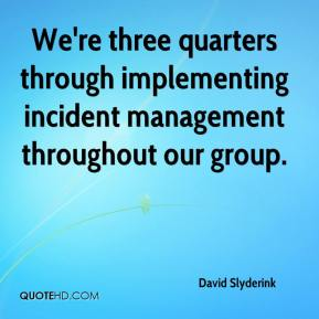 David Slyderink - We're three quarters through implementing incident management throughout our group.