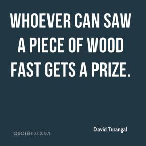 David Turangal - Whoever can saw a piece of wood fast gets a prize.