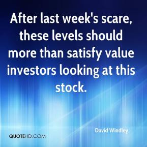 David Windley - After last week's scare, these levels should more than satisfy value investors looking at this stock.