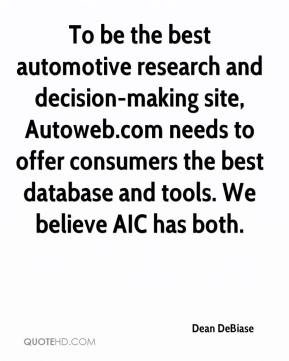 Dean DeBiase - To be the best automotive research and decision-making site, Autoweb.com needs to offer consumers the best database and tools. We believe AIC has both.
