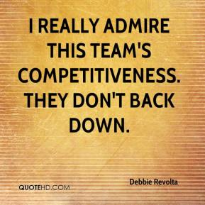 Debbie Revolta - I really admire this team's competitiveness. They don't back down.