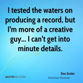 Dee Snider - I tested the waters on producing a record, but I'm more of a creative guy... I can't get into minute details.