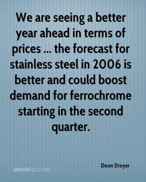Deon Dreyer - We are seeing a better year ahead in terms of prices ... the forecast for stainless steel in 2006 is better and could boost demand for ferrochrome starting in the second quarter.
