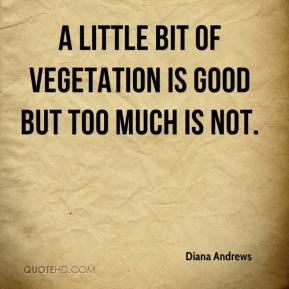 Diana Andrews - A little bit of vegetation is good but too much is not.