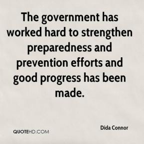 Dida Connor - The government has worked hard to strengthen preparedness and prevention efforts and good progress has been made.