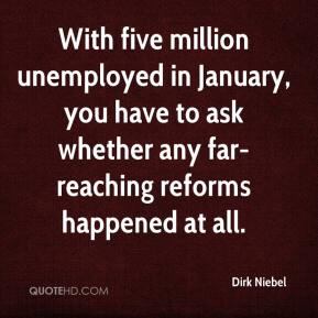Dirk Niebel - With five million unemployed in January, you have to ask whether any far-reaching reforms happened at all.