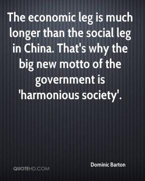 Dominic Barton - The economic leg is much longer than the social leg in China. That's why the big new motto of the government is 'harmonious society'.