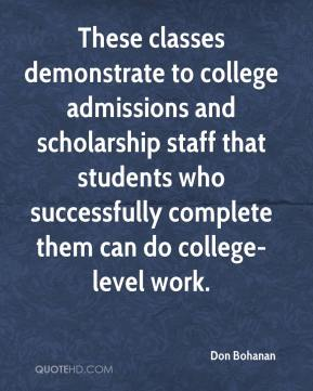 Don Bohanan - These classes demonstrate to college admissions and scholarship staff that students who successfully complete them can do college-level work.