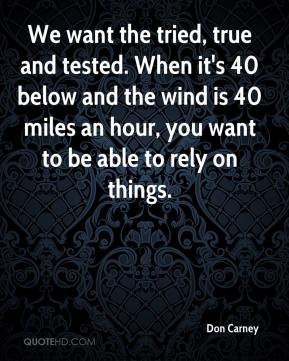 Don Carney - We want the tried, true and tested. When it's 40 below and the wind is 40 miles an hour, you want to be able to rely on things.