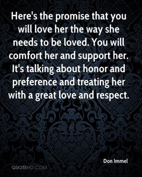 Don Immel - Here's the promise that you will love her the way she needs to be loved. You will comfort her and support her. It's talking about honor and preference and treating her with a great love and respect.