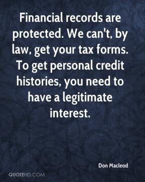 Don Macleod - Financial records are protected. We can't, by law, get your tax forms. To get personal credit histories, you need to have a legitimate interest.